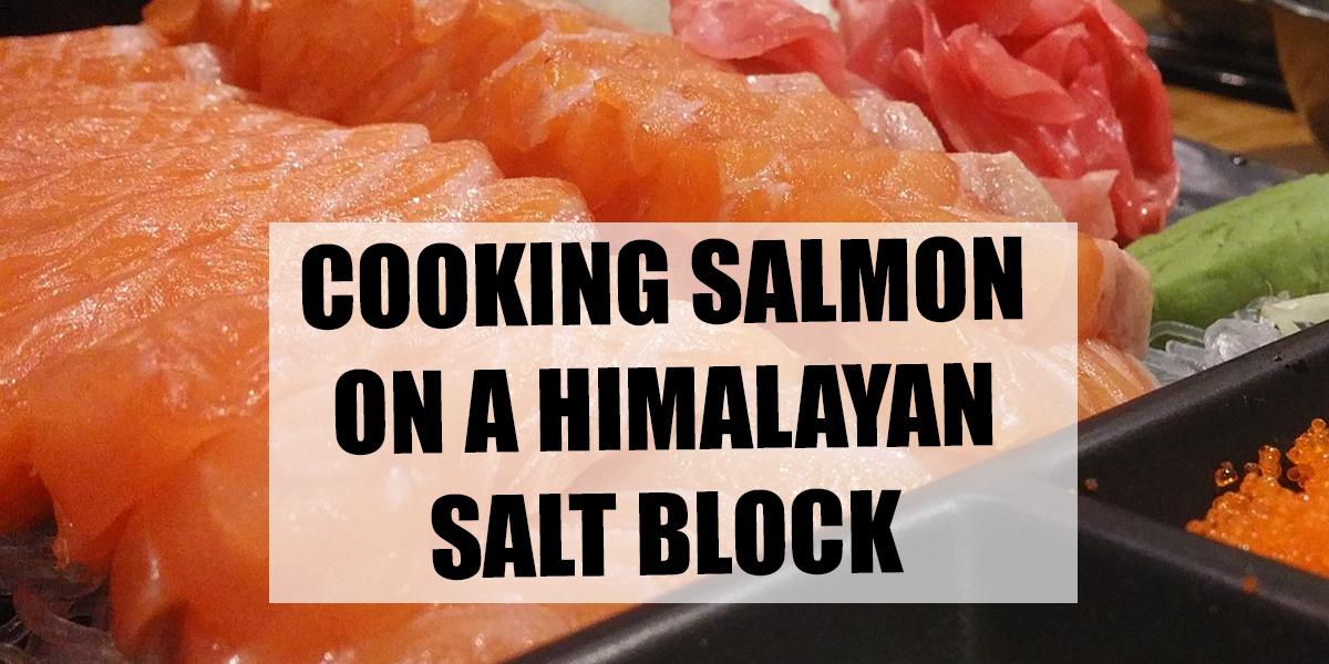 Cooking salmon on a Himalayan salt block